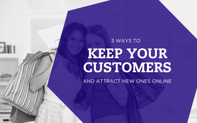 3 Ways To Keep Your Customers & Attract New Ones Online