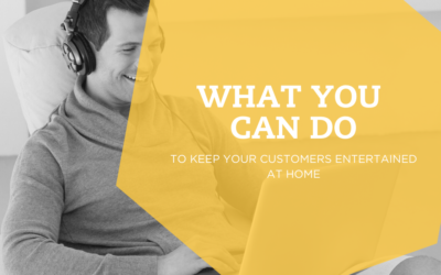 How To Keep Your Customers Entertained & Engaged From Home