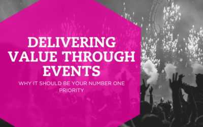 Why Delivering Value Through Your Events Is Paramount