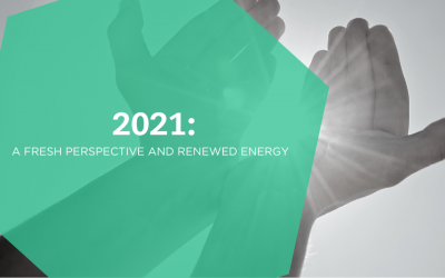Fresh Perspectives and Renewed Energy in 2021